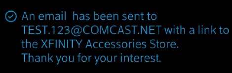 Message reads: An email has been sent to [email address displays] with a link to the XFINITY Accessories Store. Thank you for your interest.