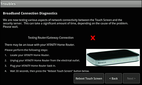 "The Troubles screen; The red X will be to the right of ""Testing Router/Gateway Connection"" and ""Reboot Touch Screen"" is on the bottom of the screen"